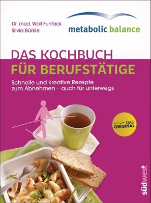 metabolic balance® - Das Kochbuch für Berufstätige, Wolf Funfack, Silvia Bürkle
