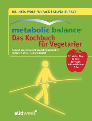 Metabolic Balance - Das Kochbuch für Vegetarier, Wolf Funfack, Silvia Bürkle