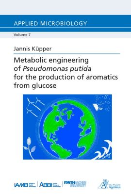 Metabolic engineering of Pseudomonas putida for the production of aromatics from glucose, Jannis Küpper