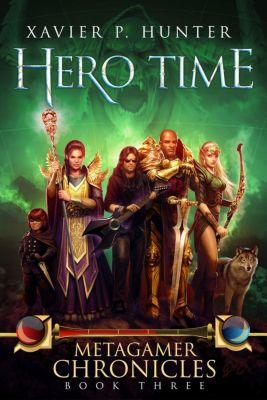 Metagamer Chronicles: Hero Time (Metagamer Chronicles, #3), Xavier P. Hunter
