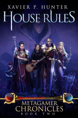 Metagamer Chronicles: House Rules: a LitRPG novel (Metagamer Chronicles, #2), Xavier P. Hunter