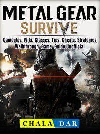 Metal Gear Survive, Gameplay, Wiki, Classes, Tips, Cheats, Strategies, Walkthrough, Game Guide Unofficial, Chala Dar