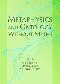 Metaphysics and Ontology Without Myths, Stefano Caputo, Massimo Dell'Utri Fabio Bacchini