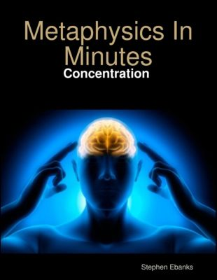 Metaphysics In Minutes: Concentration, Stephen Ebanks