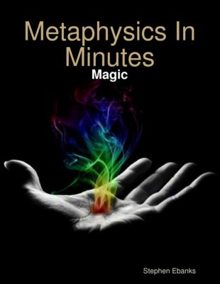 Metaphysics In Minutes: Magic, Stephen Ebanks