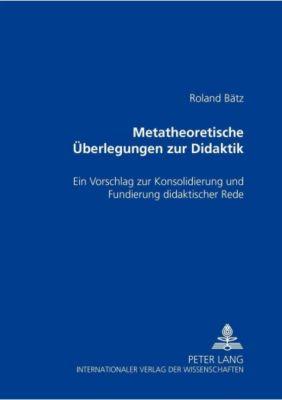 Metatheoretische Überlegungen zur Didaktik, Roland Bätz