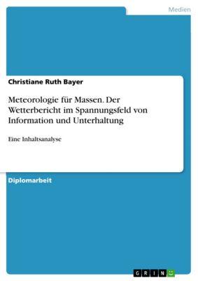 Meteorologie für Massen. Der Wetterbericht im Spannungsfeld von Information und Unterhaltung, Christiane Ruth Bayer