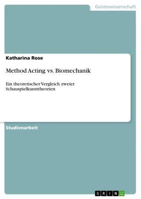 Method Acting vs. Biomechanik, Katharina Rose