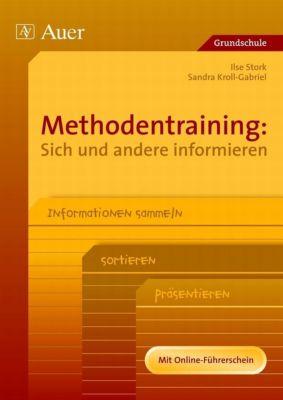 Methodentraining: Sich und andere informieren, Ilse Stork, Sandra Kroll-Gabriel