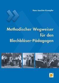 Methodischer Wegweiser für den Blechbläser-Pädagogen, Hans-Joachim Krumpfer