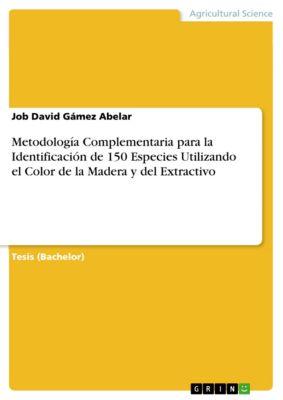 Metodología Complementaria para la Identificación de 150 Especies Utilizando el Color de la Madera y del Extractivo, Job David Gámez Abelar