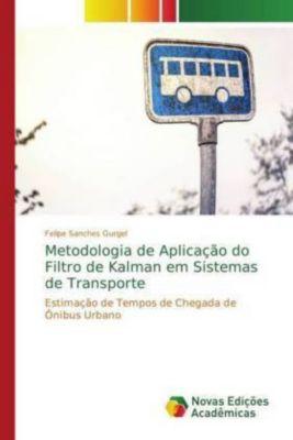 Metodologia de Aplicação do Filtro de Kalman em Sistemas de Transporte, Felipe Sanches Gurgel