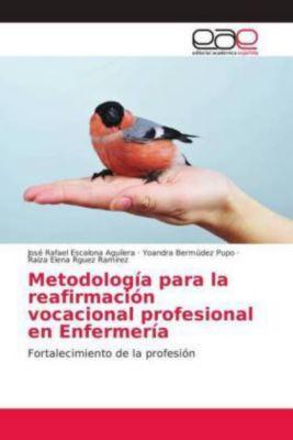 Metodología para la reafirmación vocacional profesional en Enfermería, Jose Rafael Escalona Aguilera, Yoandra Bermúdez Pupo, Raiza Elena Rguez Ramírez