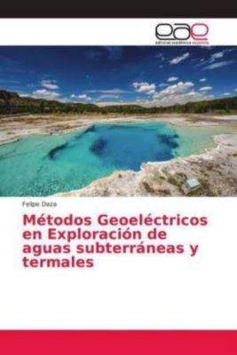 Métodos Geoeléctricos en Exploración de aguas subterráneas y termales, Felipe Daza