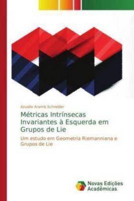 Métricas Intrínsecas Invariantes à Esquerda em Grupos de Lie, Azuaite Aramis Schneider