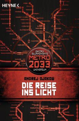 Metro 2033 Band 3: Die Reise ins Licht, Andrej Djakow