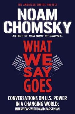 Metropolitan Books: What We Say Goes, Noam Chomsky, David Barsamian