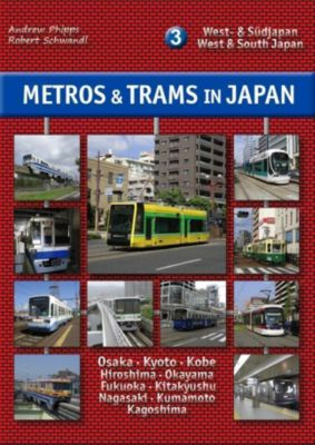Metros & Trams in Japan: West- & Südjapan, Andrew Phipps, Robert Schwandl