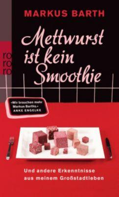 Mettwurst ist kein Smoothie, Markus Barth