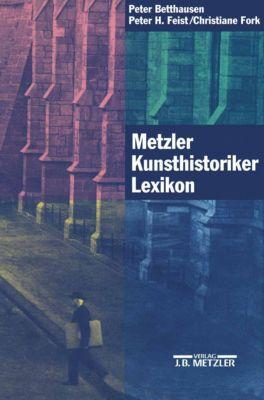 Metzler Kunsthistoriker Lexikon, Peter Betthausen, Peter H. Feist, Christiane Fork