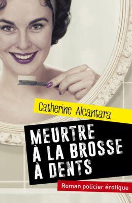 Meurtre à la brosse à dents, Catherine ALCANTARA
