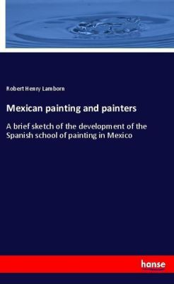 Mexican painting and painters, Robert Henry Lamborn