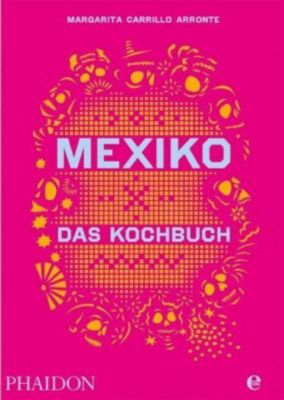 Mexiko - Das Kochbuch, Margarita Carrillo Arronte