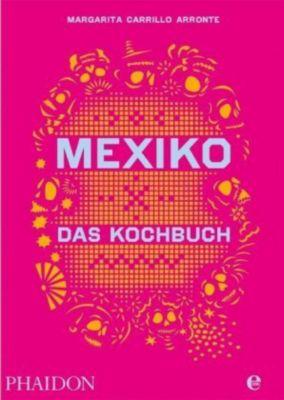Mexiko - Das Kochbuch, Margarita Carrillo Arronte