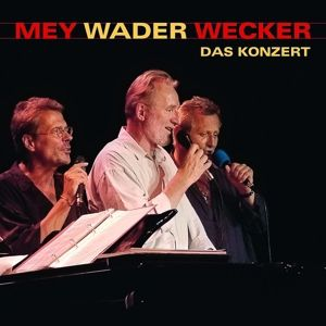 Mey Wader Wecker - Das Konzert, Reinhard Mey, Hannes Wader, Konstantin Wecker