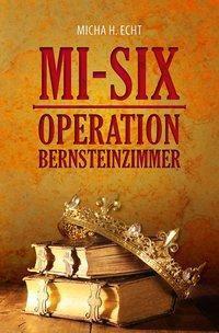 MI-SIX: Operation Bernsteinzimmer, Micha H. Echt