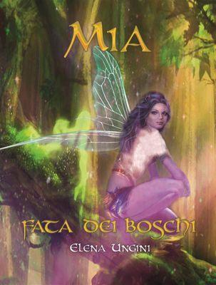 Mia, fata dei boschi, Elena Ungini