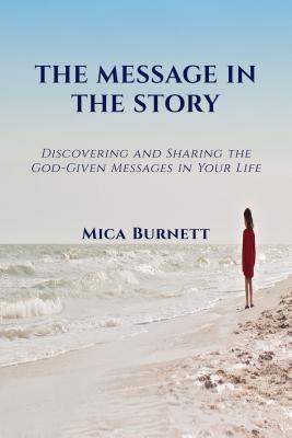 Micaela Burnett: The Message in The Story, Mica Burnett