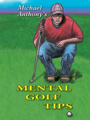 Michael Anthony's Mental Golf Tips, Michael Anthony