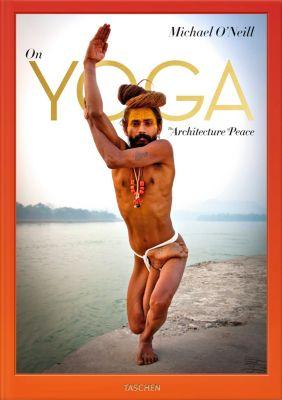 Michael O'Neill. Über Yoga: Die Architektur des Friedens, Eddie Stern, H.H. Swami Chidanand Saraswatiji