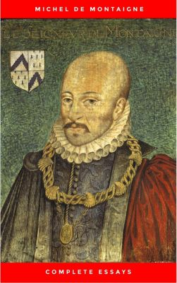 Michel de Montaigne - The Complete Essays, Michel de Montaigne