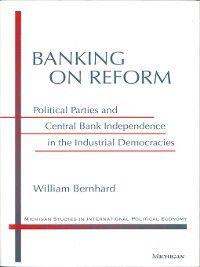 Michigan Studies In International Political Economy: Banking on Reform, William T. Bernhard