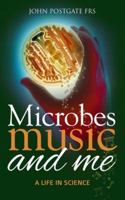 Microbes, Music and Me, John Postgate