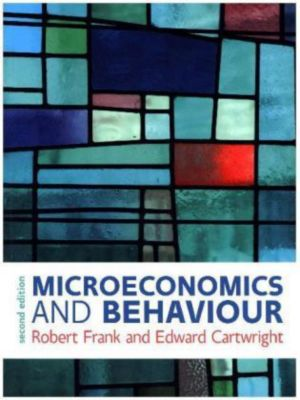 Microeconomics and Behaviour, Robert Frank, Edward Cartwright
