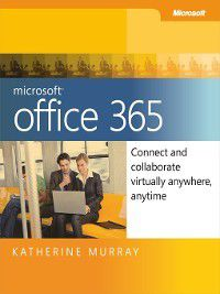 Microsoft® Office 365:  Connect and Collaborate Virtually Anywhere, Anytime, Katherine Murray
