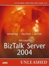 Microsoft BizTalk Server 2004 Unleashed, Brian Loesgen, Scott Woodgate, Stephen Mohr