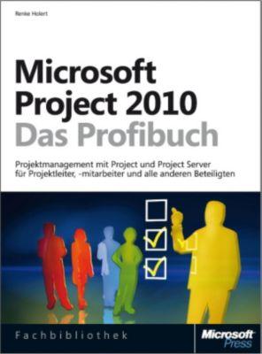 Microsoft Project 2010 - Das Profibuch, Renke Holert