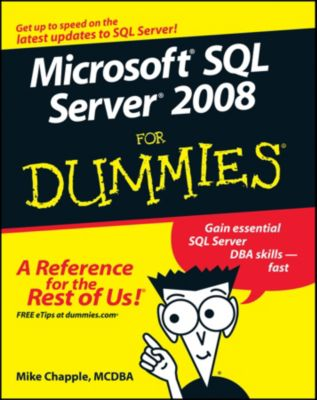 Microsoft SQL Server 2008 For Dummies, Mike Chapple