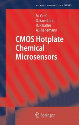 Microtechnology and MEMS: CMOS Hotplate Chemical Microsensors, Andreas Hierlemann, Markus Graf, Henry P. Baltes, Diego Barrettino