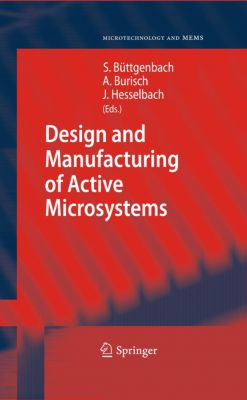 Microtechnology and MEMS: Design and Manufacturing of Active Microsystems, Jürgen Hesselbach, Arne Burisch