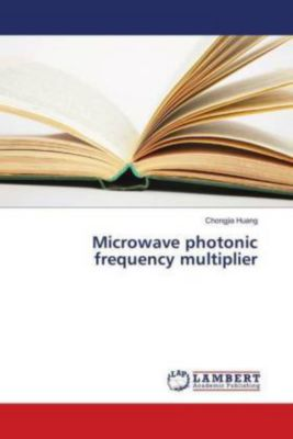 Microwave photonic frequency multiplier, Chongjia Huang