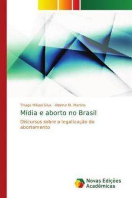Mídia e aborto no Brasil, Thiago Mikael-Silva, Alberto M. Martins