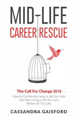 Midlife Career Rescue: Mid-Life Career Rescue: The Call For Change 2018 (Midlife Career Rescue, #4), Cassandra Gaisford