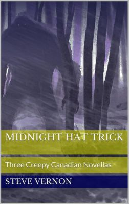 Midnight Hat Trick: Three Creepy Canadian Novellas, Steve Vernon