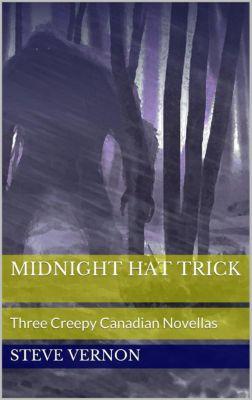 Midnight Hat Trick: Three Creepy Canadian Novellas, Steve Vernon