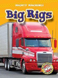 Mighty Machines: Big Rigs, Kay Manolis